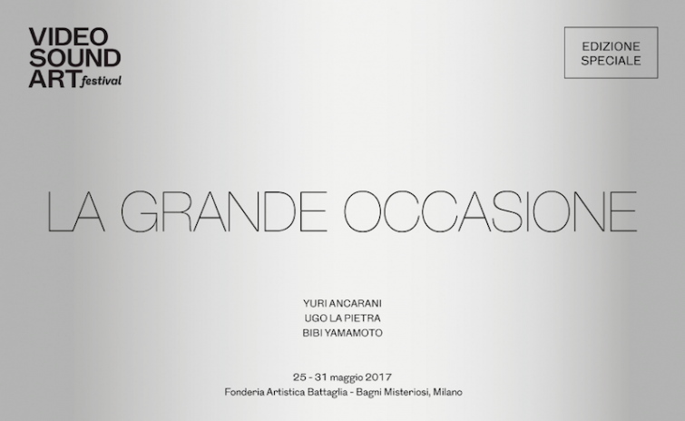 "Al via a Milano Video Sound Art festival ""LA GRANDE OCCASIONE"" dal 25 al 28 maggio 2017"